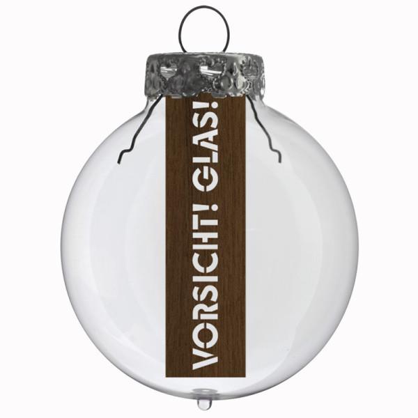 Glaskugel / Weihnachtskugel Vorsicht Glas